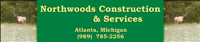 Northwoods Construction & Services - Atlanta, Michigan - Montmorency County